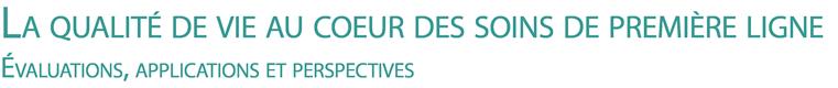 La qualité de vie au coeur des soins de première ligne : Evaluations, applications et perspectives Logo